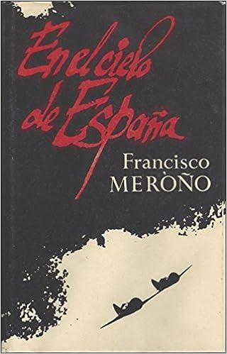 En el cielo de España. Memorias de un aviador español ...