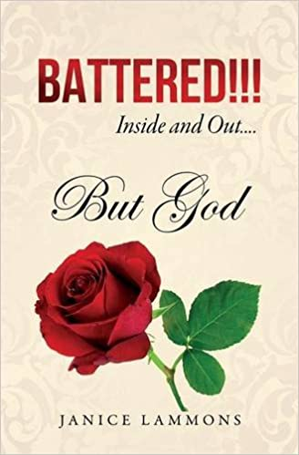 BATTERED!!! Inside and Out....But God
