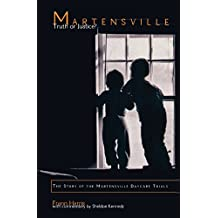 Martensville: Truth or Justice?: The Story of the Martensville Daycare Trials