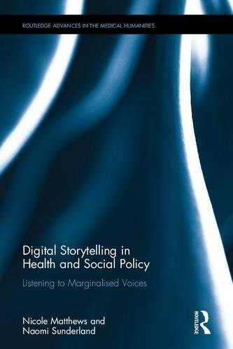 Digital Storytelling in Health and Social Policy: Listening to Marginalised Voices (Routledge Advances in the Medical Humanities) by Routledge