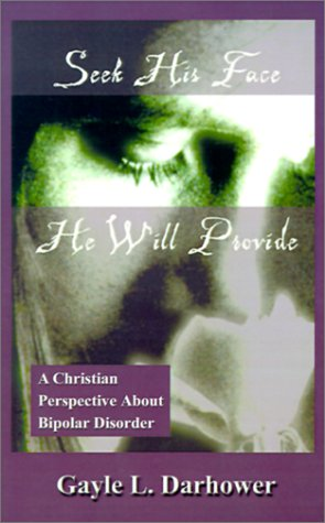 Seek His Face He Will Provide: A Christian Perspective About Bipolar Disorder