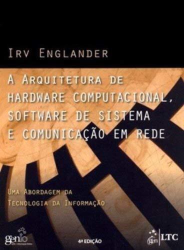 Arquitetura de Hardware Computacional, Software de Sistema e Comunicaao em Rede, A