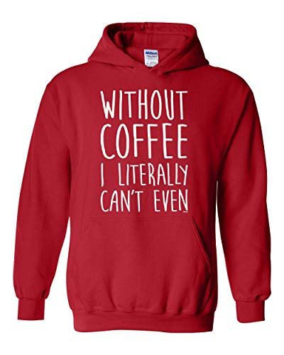 Without Coffee I Can't Even Funny Unisex Hoodie Sweatshirt (MR)