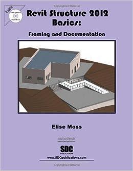Revit Structure 2012 Basics: Framing & Documentation: Elise