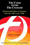 The Cross versus the Crescent, Lawrence E. Y. Mbogoni, 9987686621