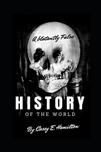 A Blatantly False History of the World