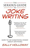 The Serious Guide to Joke Writing: How To Say