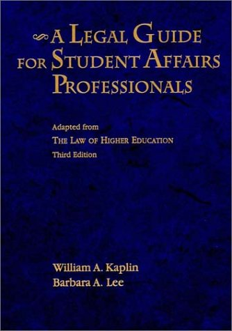 A Legal Guide for Student Affairs Professionals: Adapted from The Law of Higher Education (Jossey Bass Higher & Adult Education Series)