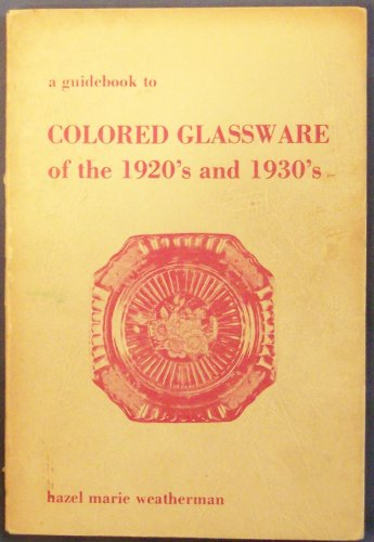 A Guidebook to Colored Glassware of the 1920's and 1930's (Glass 1930's Depression)