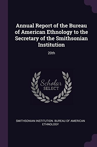 Annual Report of the Bureau of American Ethnology to the Secretary of the Smithsonian Institution: 20th