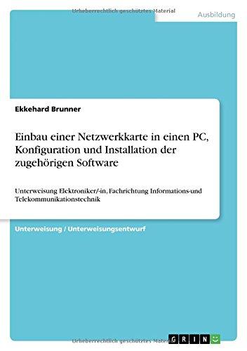 Einbau einer Netzwerkkarte in einen PC, Konfiguration und Installation der zugehörigen Software: Unterweisung Elektroniker/-in, Fachrichtung Informations-und Telekommunikationstechnik
