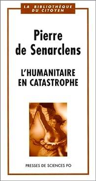 L'Humanitaire en catastrophe par Pierre de Senarclens