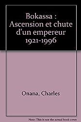 Bokassa : Ascension et chute d'un empereur 1921-1996