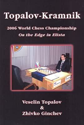 Topalov Kramnik 2006 World Chess Championship: On the Edge in Elista