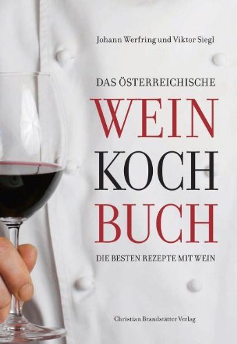 Das Österreichische Weinkochbuch: Die besten Rezepte mit Wein