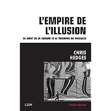 L'empire de l'illusion: La mort de la culture et le triomphe du spectacle (French Edition)