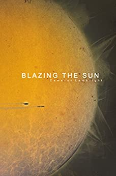 Blazing the Sun by [Cameron Lambright]