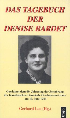 Das Tagebuch der Denise Bardet: Gewidmet dem 60. Jahrestag der Zerstörung der französischen Gemeinde Oradour-sur-Glane am 10. Juni 1944