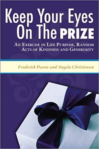 Book KEEP YOUR EYES ON THE PRIZE: An Exercise in Life Purpose, Random Acts of Kindness and Generosity by Angela Christensen (2008-07-02)