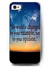 OUO Design The world is changed by your example, not by your opinion Hard Back Case Skin Cover For Apple iPhone 4 4G 4S - Hard Snap on Plastic Case Inspirational and Motivational Life Quotes