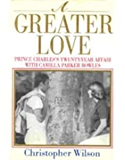 A Greater Love: Prince Charles's Twenty Year Affair With Camilla Parker Bowles