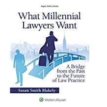 What Millennial Lawyers Want: A Bridge from the Past to the Future of Law Practice