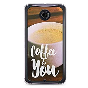 Loving Nexus 6 Transparent Edge Case - Coffee and You
