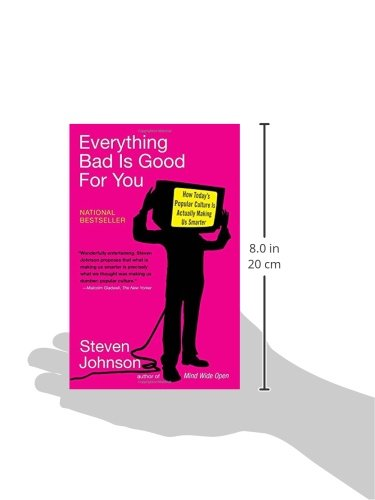 Everything Bad Is Good For You How Today S Popular Culture Is Actually Making Us Smarter Johnson Steven 9781594481949 Amazon Com Books