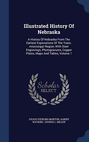 Illustrated History Of Nebraska: A History Of Nebraska From The Earliest Explorations Of The Trans-mississippi Region, With Steel Engravings, Photogravures, Copper Plates, Maps And Tables, Volume 1