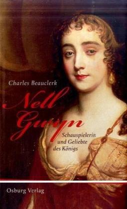 Nell Gwyn: Schauspielerin und Geliebte des Königs
