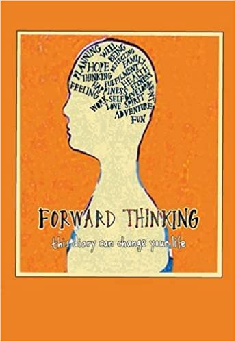 Forward Thinking, this diary can change your life : a mindfulness diary to inspire you to write down your plans & hopes, thoughts and reflections on ... week, month and year (Journals of a Lifetime)