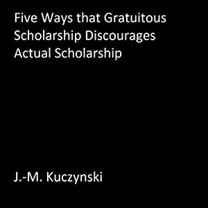 Five Ways that Gratuitous Scholarship Discourages Actual Scholarship Audiobook