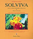 Solviva: How to Grow $500,000 on One Acre and Peace on Earth: Learning the Art of Living with Solar-Dynamic, Bio-Benign Design [SOLVIVA -OS]
