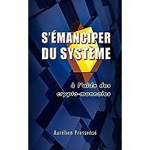 S'EMANCIPER DU SYSTEME: à l'aide des crypto-monnaies (French Edition)