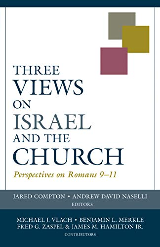 Three Views on Israel and the Church: Perspectives on Romans 9-11 (Viewpoints)