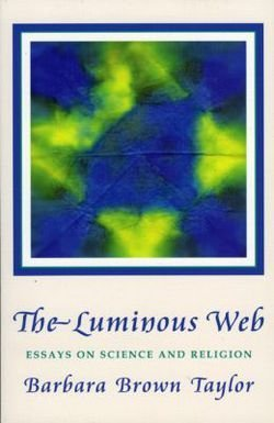 Barbara Brown Taylor: Luminous Web : Essays on Science and Religion (Paperback); 2000 Edition (The Luminous Web Essays On Science And Religion)