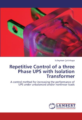 Repetitive Control of a three Phase UPS with Isolation Transformer: A control method for increasing the performance of UPS under unbalanced and/or nonlinear loads