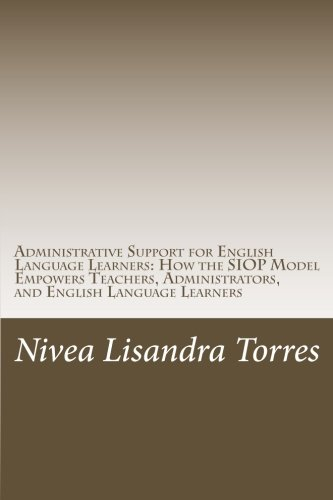 Administrative Support for English Language Learners: How the SIOP Model Empowers Teachers, Administrators, and English Language Learners