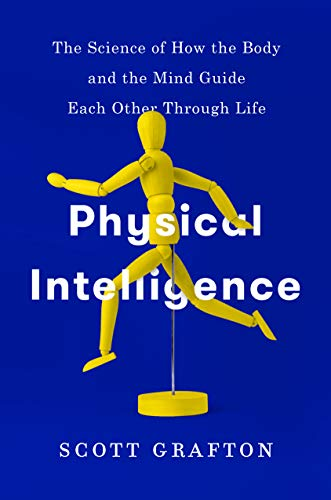 Image of Physical Intelligence: The Science of How the Body and the Mind Guide Each Other Through Life