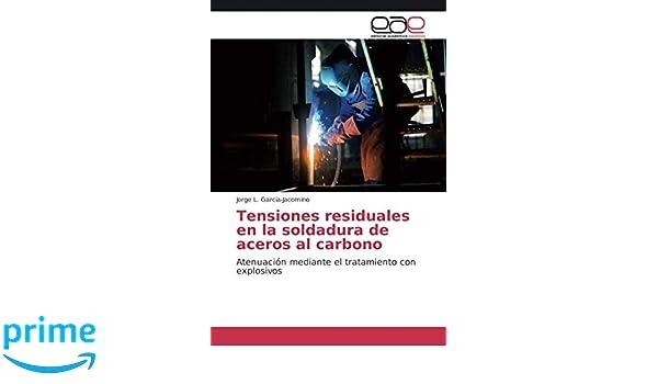 Amazon.com: Tensiones residuales en la soldadura de aceros al carbono: Atenuación mediante el tratamiento con explosivos (Spanish Edition) (9783659073458): ...