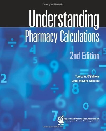 Understanding Pharmacy Calculations 2nd (second) Edition by O'Sullivan, Teresa A., Albrecht, Linda Stevens published by Amer Pharmaceutical Assn (2012)