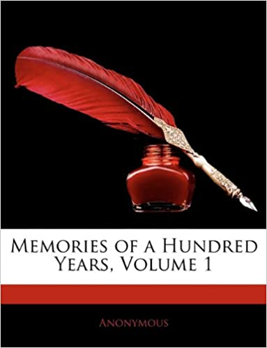 Memories of a Hundred Years, Volume 1
