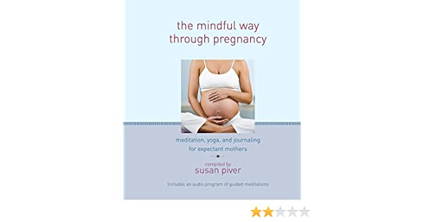 The Mindful Way through Pregnancy: Meditation, Yoga, and ...