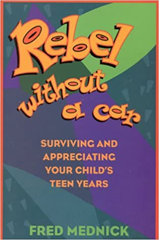 Rebel without a Car: Surviving and Appreciating Your Child's Teen Years