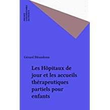 Les Hôpitaux de jour et les accueils thérapeutiques partiels pour enfants (French Edition)