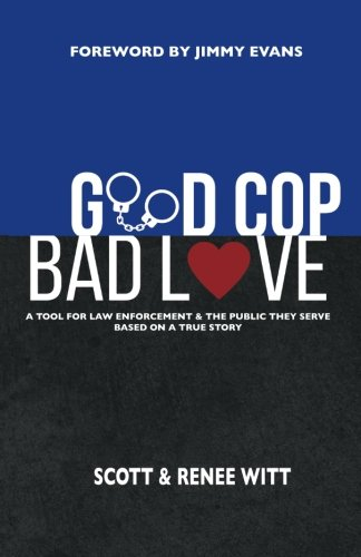 Good Cop Bad Love: A Tool for Law Enforcement & the Public They Serve Based on a True Story