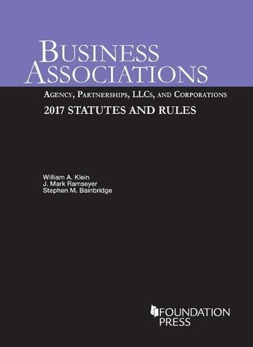 Business Associations: Agency, Partnerships, LLCs, and Corporations, 2017 Statutes and Rules (Selected Statutes)