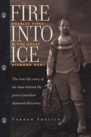 Fire into Ice: Charles Fipke and the Great Diamond Hunt by Brand: Raincoast Book Dist Ltd