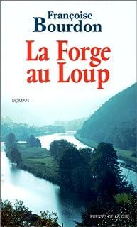 La Forge au loup : [roman], Bourdon, Françoise