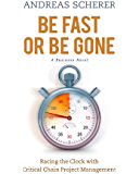 Be Fast or Be Gone: Racing the Clock with Critical Chain Project Management (English Edition)